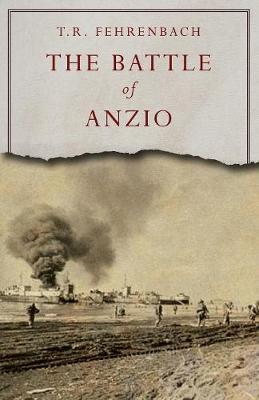 Battle of Anzio by T. R. Fehrenbach