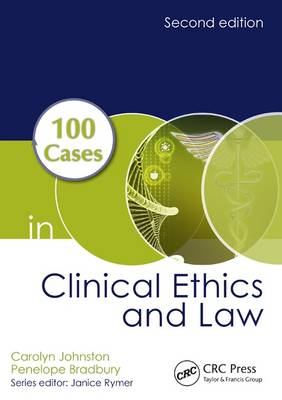 100 Cases in Clinical Ethics and Law by Carolyn Johnston