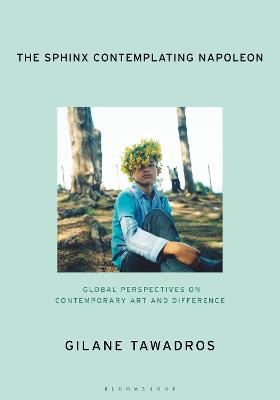 The Sphinx Contemplating Napoleon: Global Perspectives on Contemporary Art and Difference book
