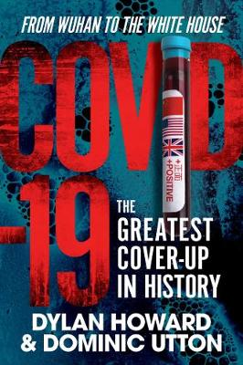 COVID-19: The Greatest Cover-Up in History-From Wuhan to the White House by Dylan Howard
