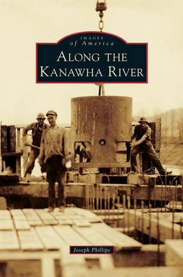 Along the Kanawha River by Joseph M Phillips