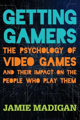 Getting Gamers: The Psychology of Video Games and Their Impact on the People who Play Them book