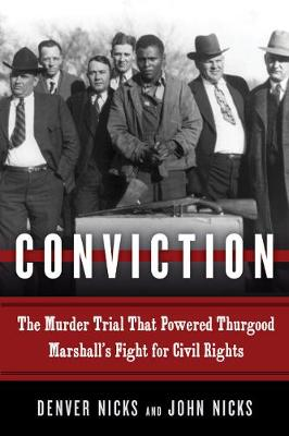 Conviction: The Murder Trial That Powered Thurgood Marshall's Fight for Civil Rights by Denver Nicks