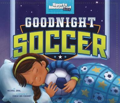 Goodnight Soccer by ,Michael Dahl