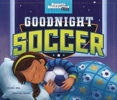 Goodnight Soccer by ,Michael Dahl