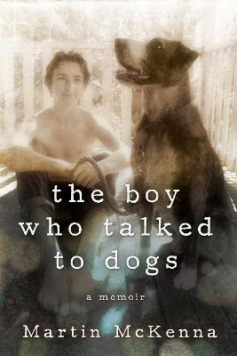 Boy Who Talked to Dogs by Martin McKenna