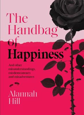 The Handbag of Happiness: And other misunderstandings, misdemeanours and misadventures by Alannah Hill