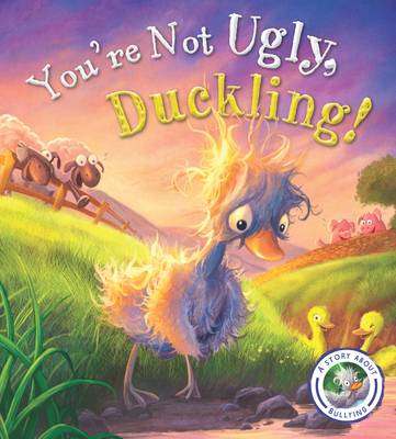 Fairy Tales Gone Wrong: You're Not Ugly, Duckling!: A Story About Bullying by Steve Smallman