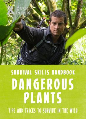 Bear Grylls Survival Skills: Dangerous Plants book