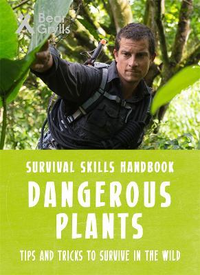 Bear Grylls Survival Skills: Dangerous Plants by Bear Grylls