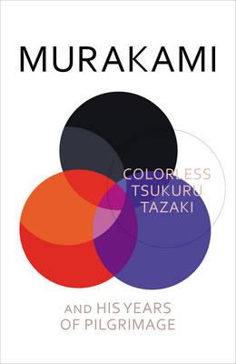 Colorless Tsukuru Tazaki and His Years of Pilgrimage by Philip Gabriel