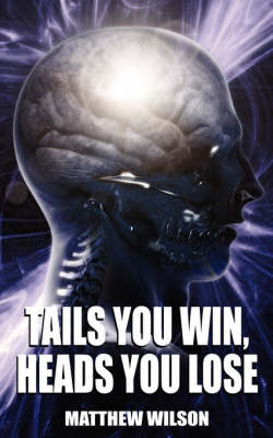 Tails You Win, Heads You Lose by Matthew Wilson