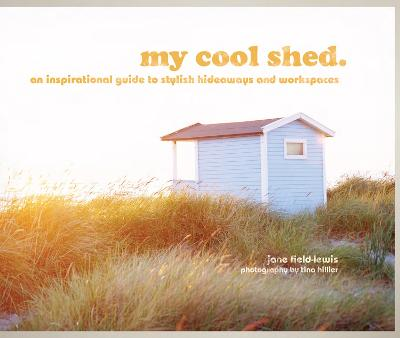 my cool shed by Jane Field-Lewis