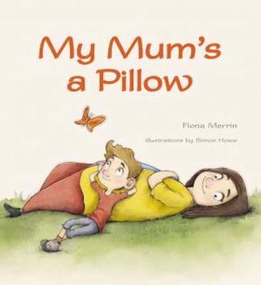 My Mum's a Pillow by Fiona Merrin