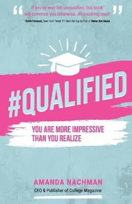 #QUALIFIED: You Are More Impressive Than You Realize by Amanda Nachman