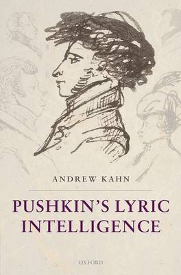 Pushkin's Lyric Intelligence by Andrew Kahn