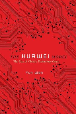 The Huawei Model: The Rise of China's Technology Giant book