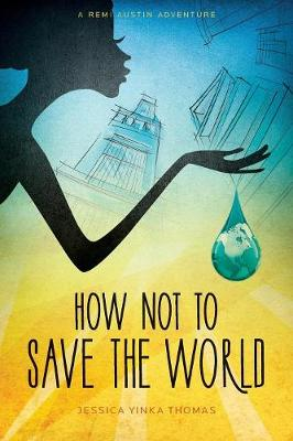 How Not to Save the World by Jessica Yinka Thomas