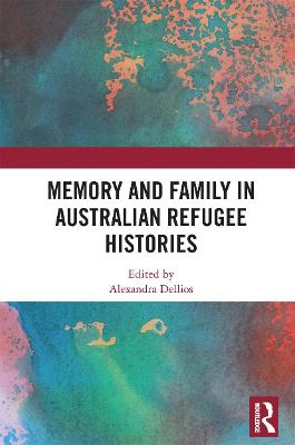 Memory and Family in Australian Refugee Histories by Alexandra Dellios