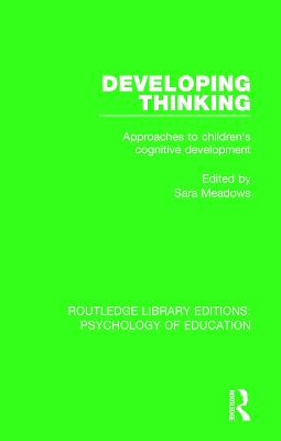 Developing Thinking: Approaches to Children's Cognitive Development by Sara Meadows