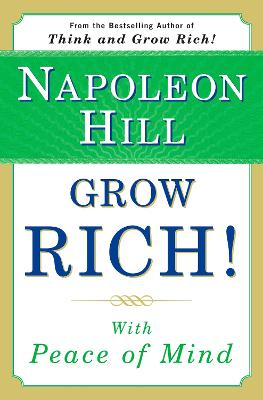 Grow Rich!: With Peace of Mind by Napoleon Hill