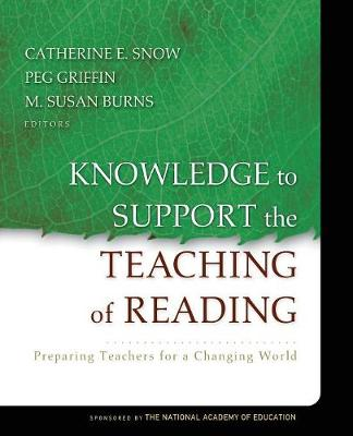 Knowledge to Support the Teaching of Reading by Catherine Snow