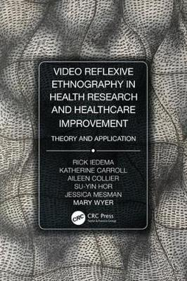 Video-Reflexive Ethnography in Health Research and Healthcare Improvement: Theory and Application by Rick Iedema