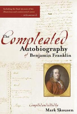 Compleated Autobiography of Benjamin Franklin by Mark Skousen
