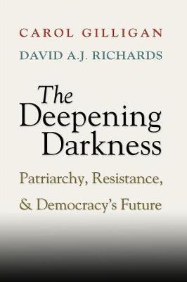 Deepening Darkness by Carol Gilligan