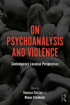 On Psychoanalysis and Violence: Contemporary Lacanian Perspectives by Vanessa Sinclair