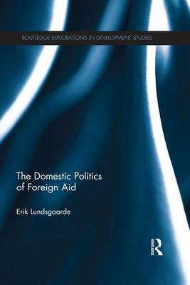 The Domestic Politics of Foreign Aid by Erik Lundsgaarde