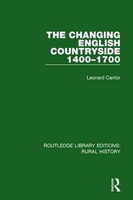 Changing English Countryside, 1400-1700 by Leonard Cantor