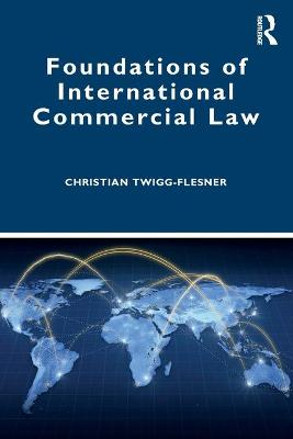 Foundations of International Commercial Law by Christian Twigg-Flesner