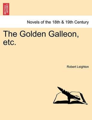 The Golden Galleon, Etc. by Robert Leighton