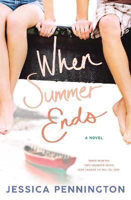 When Summer Ends: A Novel by Jessica Pennington