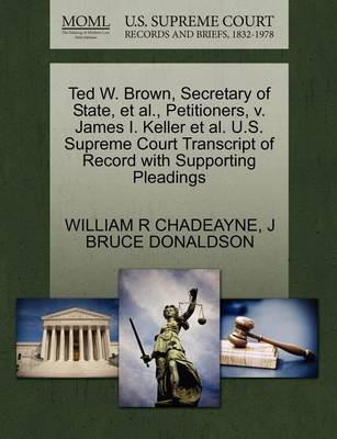 Ted W. Brown, Secretary of State, et al., Petitioners, V. James I. Keller et al. U.S. Supreme Court Transcript of Record with Supporting Pleadings by William R Chadeayne