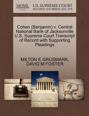 Cohen (Benjamin) V. Central National Bank of Jacksonville U.S. Supreme Court Transcript of Record with Supporting Pleadings by Milton E Grusmark