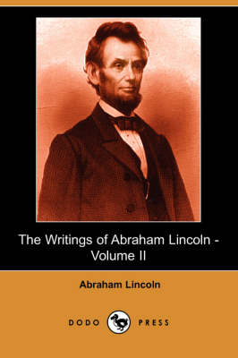 The Writings of Abraham Lincoln, Volume 2 by Abraham Lincoln