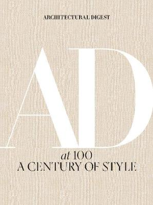 Architectural Digest at 100: A Century of Style by Amy Astley
