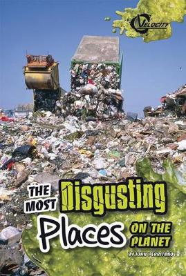 The Most Disgusting Places on the Planet by John Perritano