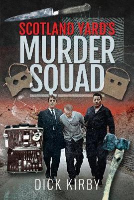 Scotland Yard's Murder Squad by Dick Kirby
