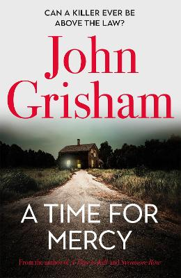 A Time for Mercy: Jake Brigance, lawyer hero of A Time to Kill and Sycamore Row, is back, in his toughest case ever by John Grisham
