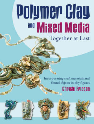 Polymer Clay and Mixed Media-- Together at Last book