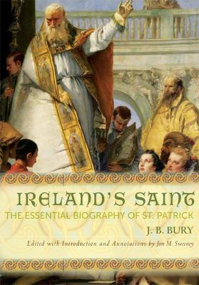 Ireland's Saint by J B Bury