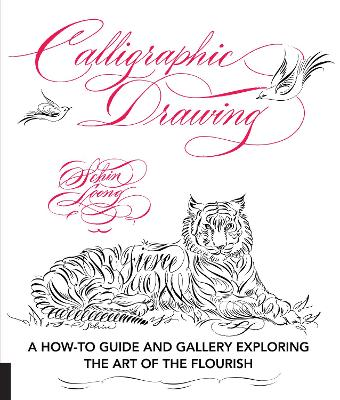 Calligraphic Drawing: A how-to guide and gallery exploring the art of the flourish by Schin Loong