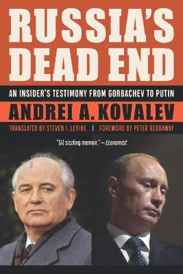 Russia'S Dead End: An Insider's Testimony from Gorbachev to Putin by Andrei A Kovalev