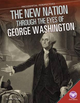 New Nation Through the Eyes of George Washington by Anita Yasuda