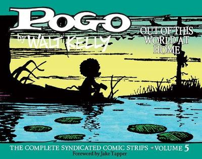 Pogo: The Complete Syndicated Comic Strips Vol. 5: 'out Of T His World At Home' by Walt Kelly
