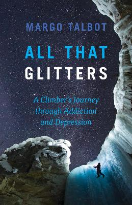All That Glitters: A Climber's Journey Through Addiction and Depression by Margo Talbot
