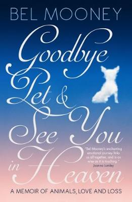 Goodbye Pet, and See You in Heaven by Bel Mooney